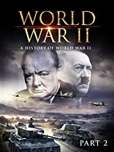 World War II: A History of WWII (Part 2)