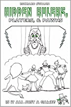HIDDEN RULERS, PLAYERS, & PAWNS: Is It All Just a Game?