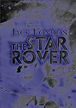 The Star Rover [Annotated]: Jack London's Novel