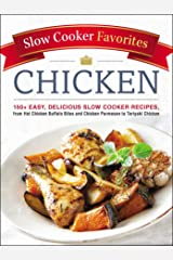 Slow Cooker Favorites Chicken: 150+ Easy, Delicious Slow Cooker Recipes, from Hot Chicken Buffalo Bites and Chicken Parmesan to Teriyaki Chicken Kindle Edition
