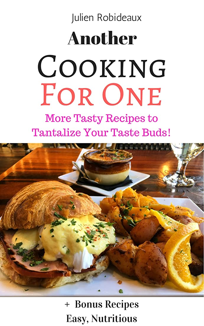 Another Cooking for One: More Tasty Recipes to Tantalize Your Taste Buds! + Bonus Recipes Easy, Nutritious (English Edition)