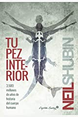 Tu pez interior: 3.500 millones de años de historia del cuerpo humano (Ensayo) (Spanish Edition) Kindle Edition