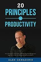 20 Principles of Productivity: Focus, Motivation, Organization, Habit Building, Time Management, Apps, Psychology, Goal Setting, Procrastination & More