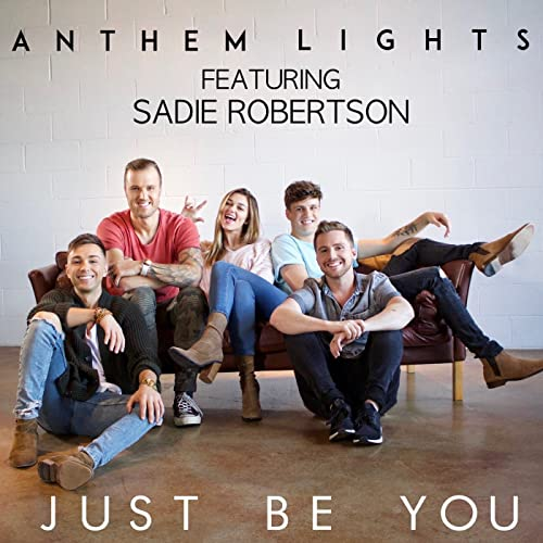 Just Be You (feat  Sadie Robertson) by Anthem Lights on