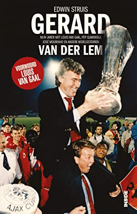 Gerard van der Lem: Mijn jaren met Louis van Gaal, Pep Guardiola, José Mourinho en andere wereldsterren