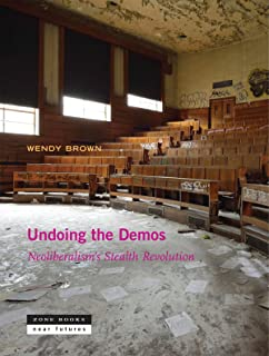 Undoing the Demos: Neoliberalism`s Stealth Revolution