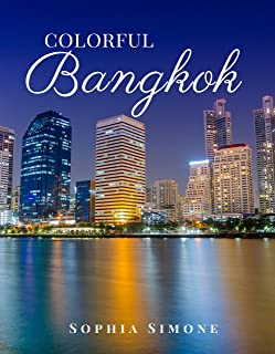 Colorful Bangkok: A Beautiful Picture Book Photography Coffee Table Photobook Tour Guide Book with Photo Pictures of the Spectacular City within Thailand in Asia
