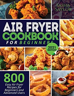 Air Fryer Cookbook for Beginners: 800 Easy Air Fryer Recipes for Beginners and Advanced Users