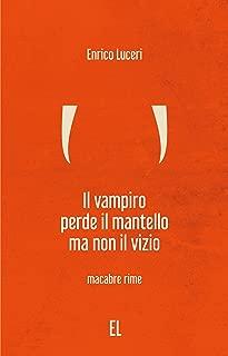 IL VAMPIRO PERDE IL MANTELLO MA NON IL VIZIO: Macabre rime (Italian Edition)