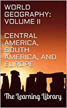 The Learning Library: World Geography, Volume II: Central America, South America, and Europe