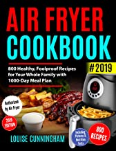 AIR FRYER COOKBOOK  #2019: 800 Healthy, Foolproof Recipes for Your  Whole Family with 1000-Day Meal Plan: Family-Favorite Meals You Can  Make for Under $10 (Including Pictures & Nutrition Facts)