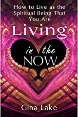 Living in the Now: How to Live as the Spiritual Being That You Are Kindle Edition