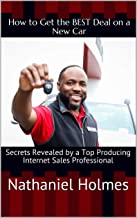 How to Get the BEST Deal on a New Car: Secrets Revealed by a Top Producing Internet Sales Professional