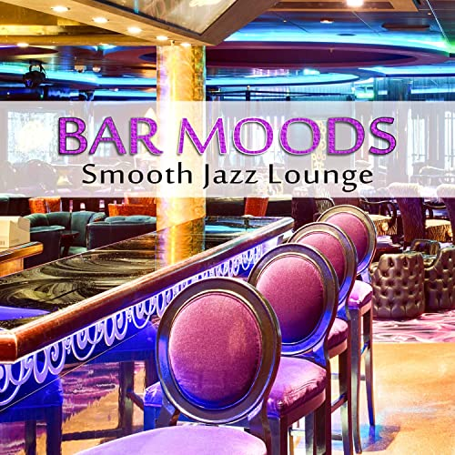 Bar Moods: Smooth Jazz Lounge, Instrumental Soft Songs