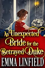 An Unexpected Bride for the Betrayed Duke: A Historical Regency Romance Novel Kindle Edition