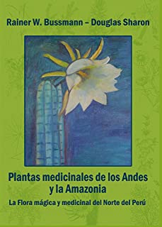 PLANTAS MEDICINALES DE LOS ANDES Y LA AMAZONIA: La flora mágica y medicinal del Norte del Perú