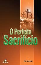 O Perfeito Sacrifício: O significado espiritual do dízimo e das ofertas (Portuguese Edition)