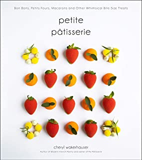 Petite Pâtisserie: Bon Bons, Petits Fours, Macarons and Other Whimsical Bite-Size Treats