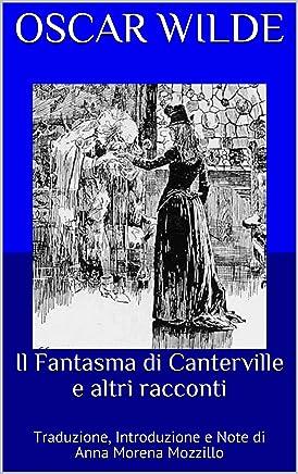 Il Fantasma di Canterville e altri racconti: Traduzione, Introduzione e Note di Anna Morena Mozzillo