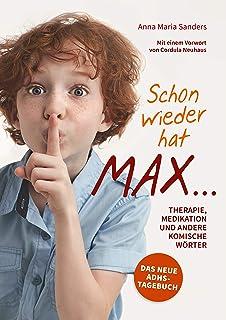 Schon wieder hat Max ...: Therapie, Medikation und andere ko