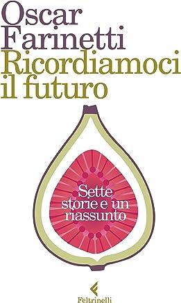 Ricordiamoci il futuro: Sette storie e un riassunto (Italian Edition)