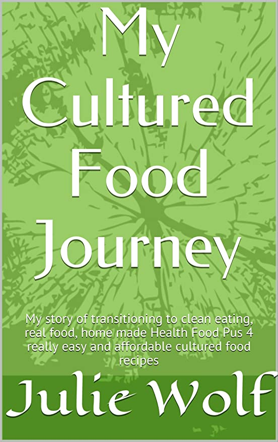 My Cultured Food Journey: Shifting to Clean Eating, Real Food, Homemade Health Food With Four Easy and Affordable Cultured Food Recipes (Organic Food Bliss ... - Cultured Food Book 1) (English Edition)