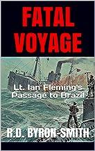 FATAL VOYAGE: Lt. Ian Fleming's Passage to Brazil
