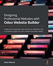 Designing Professional Websites with Odoo Website Builder: Create and customize state-of-the-art websites and e-commerce a...