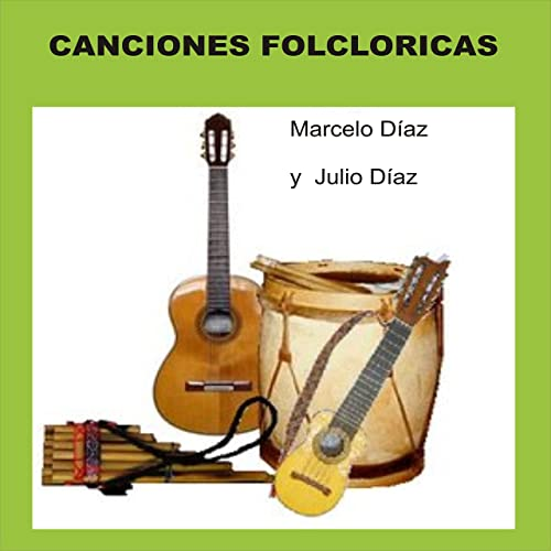 Canciones Folcloricas by Marcelo Diaz y Julio Diaz on Amazon Music - Amazon.com