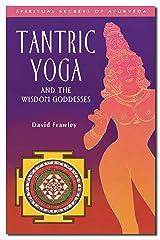 Tantric Yoga and the Wisdom Goddesses (Spiritual Secrets of Ayurveda) Kindle Edition
