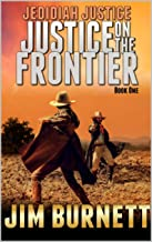 Jedidiah Justice: Justice on the Frontier: To Catch A Spotted Wolf (Justice on the Frontier Western Series Book 1)