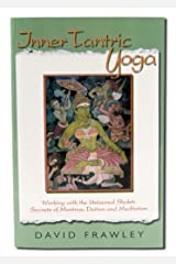 Inner Tantric Yoga: Working with the Universal Shakti: Secrets of Mantras, Deities and Meditation Kindle Edition