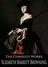 The Complete Works of Elizabeth Barrett Browning: Aurora Leigh, The Battle Of Marathon, An Essay On Mind, Casa Guidi Windo...