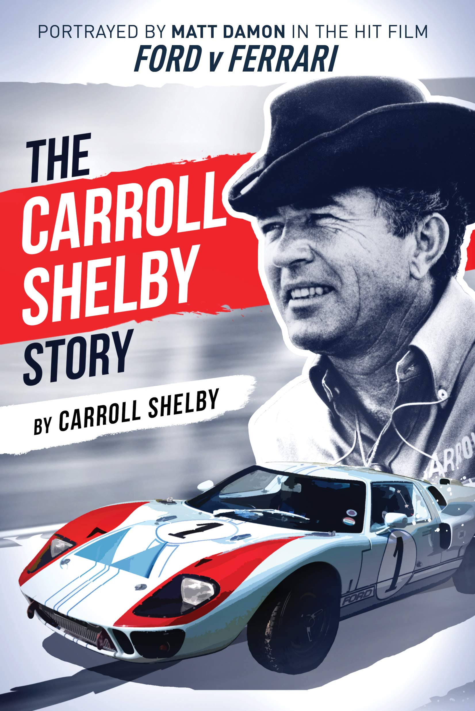 Image OfThe Carroll Shelby Story: Portrayed By Matt Damon In The Hit Film Ford V Ferrari (English Edition)