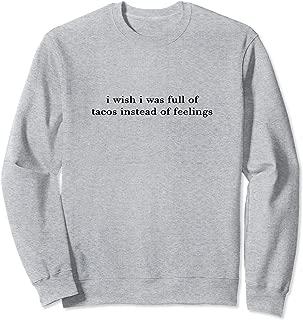 full of tacos instead of feelings dating funny meme Sweatshirt