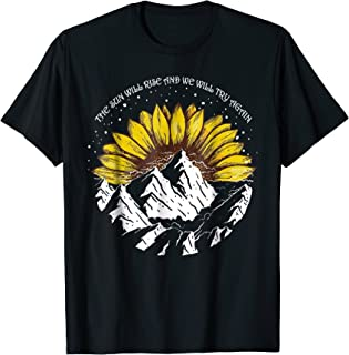 The Sun Will Rise And We Will Try Again T-shirt