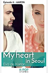 My heart in Séoul - épisode 4 Aaron Format Kindle