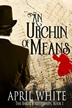 An Urchin of Means: An Accidental Inspiration for Sherlock Holmes (The Baker Street Series Book 1)