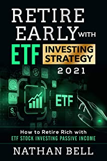 Retire Early with ETF Investing Strategy 2021: How to Retire Rich with ETF Stock Investing Passive Income