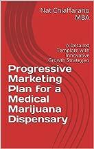 Progressive Marketing Plan for a Medical Marijuana Dispensary: A Detailed Template with Innovative Growth Strategies