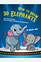How to Draw 30 Elephants: The Step by Step Book to Draw 30 Different Elephants Kindle Edition