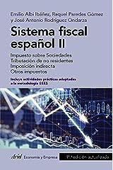 Sistema fiscal español II: Impuesto sobre sociedades. Tributación de no residentes. Imposición indirecta. Otros impuestos Versión Kindle