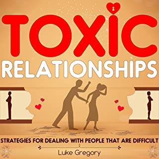 Toxic Relationships: Strategies for Dealing with People That Are Difficult and How to Deal with Toxic Personalities and People in Life