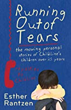 Running Out of Tears: The Moving Personal Stories of Childline's Children Over Twenty-Five Years. Esther Rantzen