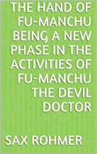 The Hand of Fu-Manchu Being a New Phase in the Activities of Fu-Manchu the Devil Doctor (English Edition)