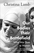 Our Bodies, Their Battlefield: What War Does to Women (English Edition)