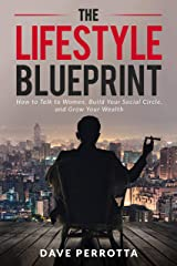 The Lifestyle Blueprint: How to Talk to Women, Build Your Social Circle, and Grow Your Wealth (The Dating & Lifestyle Success Series Book 1) Kindle Edition