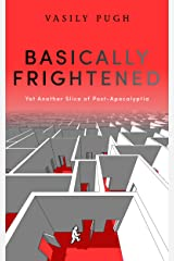 Basically Frightened: The first in the satirical post-apocalyptic saga Kindle Edition