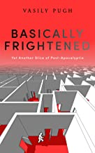 Basically Frightened: The first in the satirical post-apocalyptic saga (English Edition)