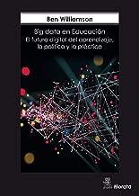 Big Data en Educación: El futuro digital del aprendizaje, la política y la práctica (Spanish Edition)